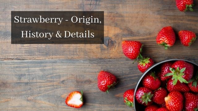 Strawberry - Origin, History & Details