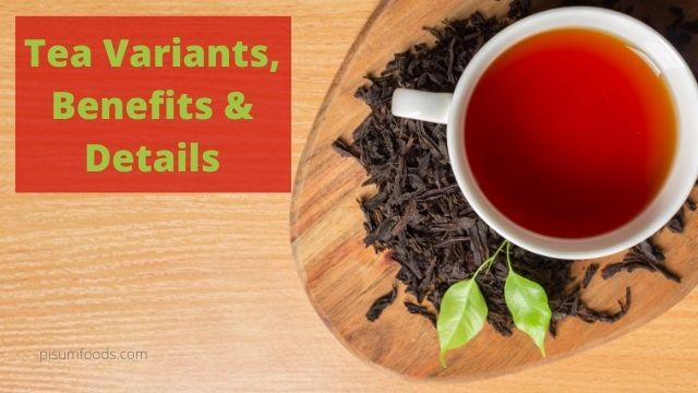 Tea Variants, Benefits & Details